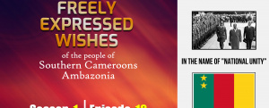 S1E10 - Freely Expressed Wishes of the people of Southern Cameroons