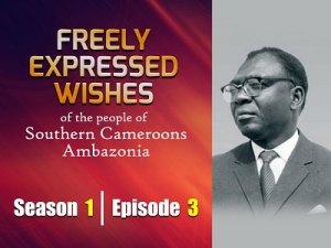 S1E3 - Freely Expressed Wishes of the people of Southern Cameroons