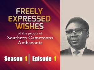 S1E1 - Freely Expressed Wishes of the people of Southern Cameroons